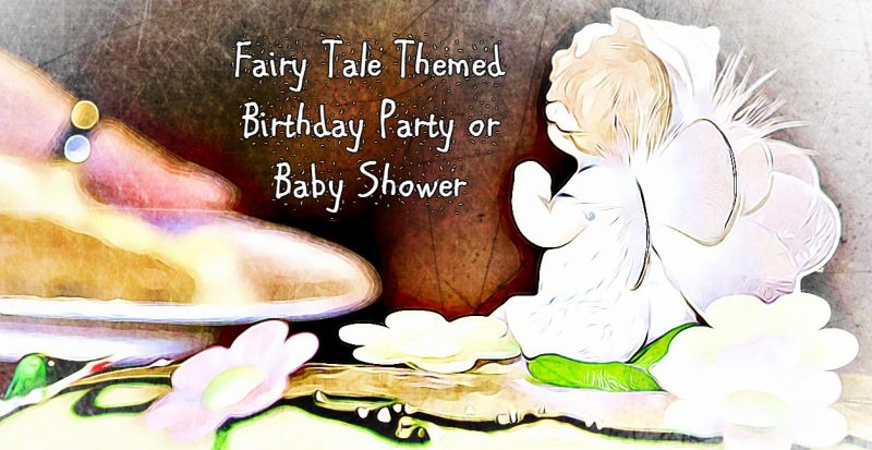 fairy tale themed baby shower or birthday party