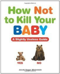 how to not kill your baby