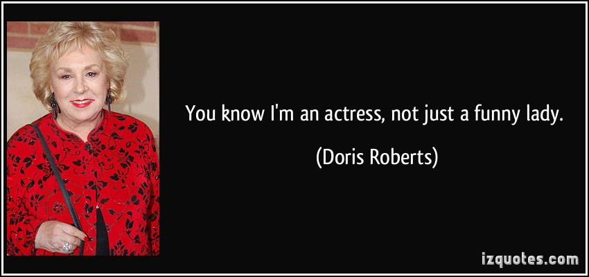 quote-you-know-i-m-an-actress-not-just-a-funny-lady-doris-roberts-155332