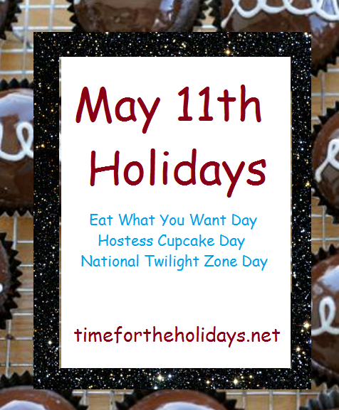 funny holidays that fall on may 11th, twilight zone day, hostess cupcake day. womens health day