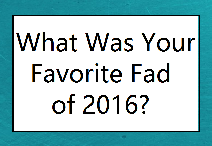 fads trends of 2016