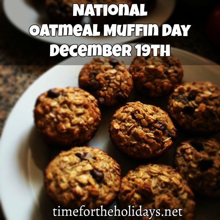 All About December 19th | Time for the Holidays Oatmeal Muffin Day
